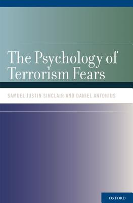 The Psychology of Terrorism Fears By Sinclair, Samuel Justin/ Antonius, Daniel