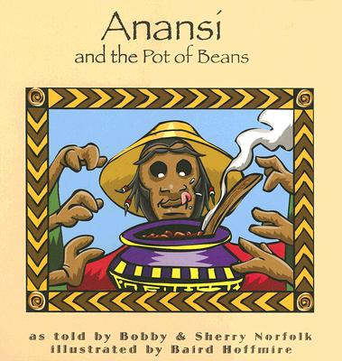 Anansi and the Pot of Beans By Norfolk, Bobby/ Norfolk, Sherry/ Hoffmire, Baird (ILT)